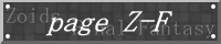 page Z-F page Z-F has fanfics (battle story and Fuzors at that), thoughts on Zoids, customs, and more.